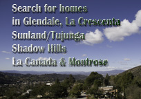 Search La Crescenta, Montrose, La Canada and Sunland Tujunga Real Estate